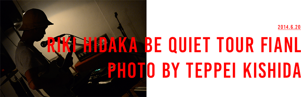 RIKI HIDAKA BE QUIET TOUR FINAL PHOTO BY TEPPEI KISHIDA
